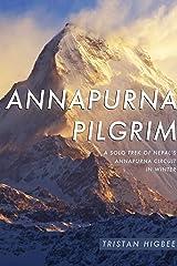 Annapurna Pilgrim: A Solo Trek of Nepal's Annapurna Circuit in Winter Kindle Edition