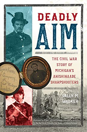Deadly Aim: The Civil War Story of Michigans Anishinaabe Sharpshooters