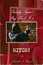Family Tyme Pay Back is a BITCH!