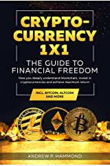 Cryptocurrency 1x1 - The Guide to Financial Freedom : How you deeply understand blockchain, invest in cryptocurrencies and achieve maximum return incl. Bitcoin, Altcoin and More (English Edition) Format Kindle