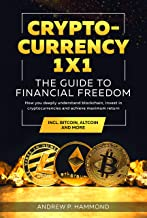 Cryptocurrency 1x1 - The Guide to Financial Freedom : How you deeply understand blockchain, invest in cryptocurrencies and...