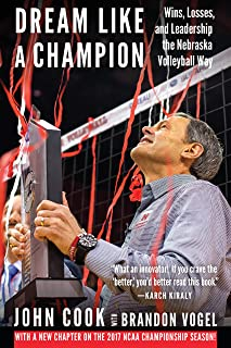 Dream Like a Champion: Wins, Losses, and Leadership the Nebraska Volleyball Way