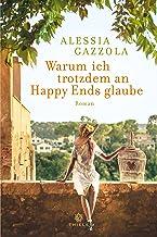 Warum ich trotzdem an Happy Ends glaube: Roman (German Edition)
