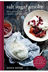 Salt Sugar Smoke: How to preserve fruit, vegetables, meat and fish Kindle Edition