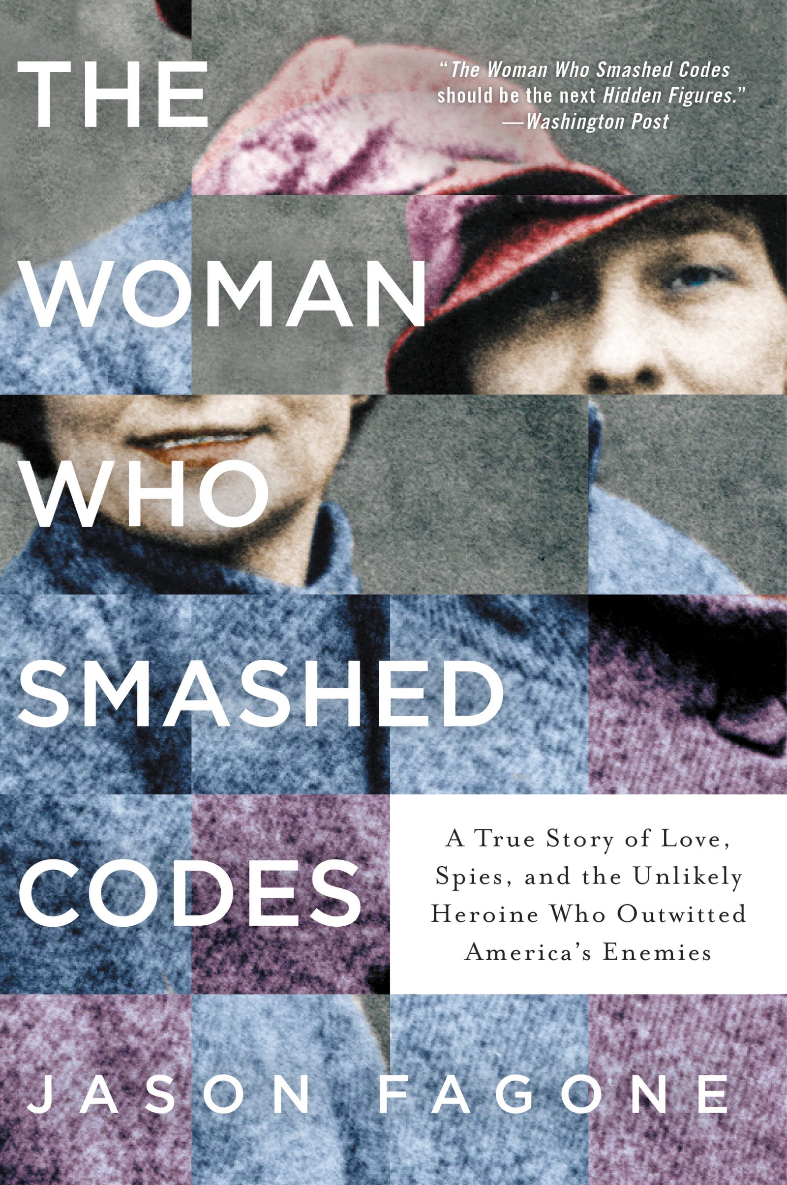 Image OfThe Woman Who Smashed Codes: A True Story Of Love, Spies, And The Unlikely Heroine Who Outwitted America's Enemies