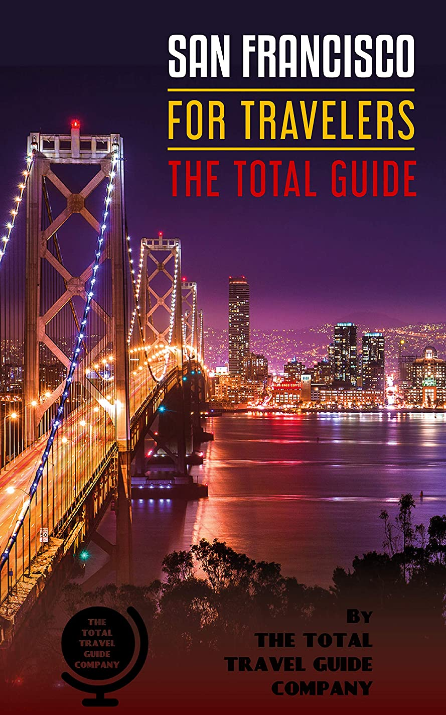 背骨消費する避難SAN FRANCISCO FOR TRAVELERS. The total guide: The comprehensive traveling guide for all your traveling needs. By THE TOTAL TRAVEL GUIDE COMPANY (English Edition)