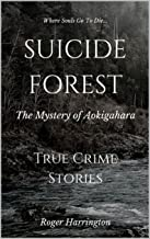 SUICIDE FOREST: The Mystery of Aokigahara: True Crime Stories