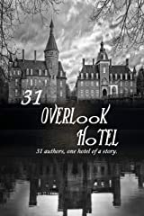 31 Overlook Hotel: 31 Authors, one Hotel of a story Kindle Edition