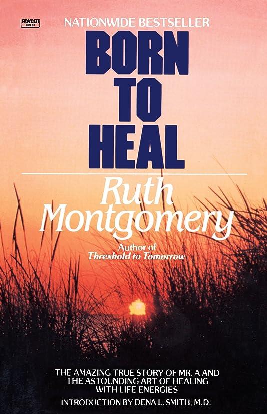 いつかセットする作業Born to Heal: The Amazing True Story of Mr. A and The Astounding Art of Healing with Life Energies
