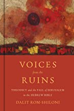 Voices from the Ruins: Theodicy and the Fall of Jerusalem in the Hebrew Bible