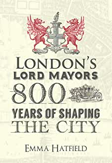 London's Lord Mayors, 800 Years of Shaping the City