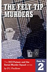 THE FELT TIP MURDERS: A Chief Superintendent Palmer and the Serial Murder Squad case. (DCS Palmer and the Serial Murder Squad Book 2) Kindle Edition