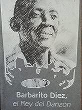 Barbarito diez,el rey del danzon.
