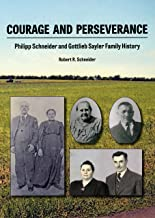 Courage and Perseverance: Philipp Schneider and Gottlieb Sayler Family History