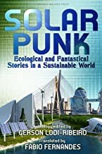 Solarpunk: Ecological and Fantastical Stories in a Sustainable World