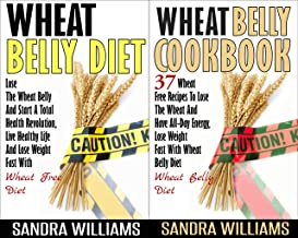 Wheat Belly BUNDLE (Wheat Belly Diet + Wheat Belly Cookbook): Lose The Wheat Belly And Start A Total Health Revolution Guide + 37 Wheat Free Recipes To ... Lose Weight Grain Free Books Book 4)