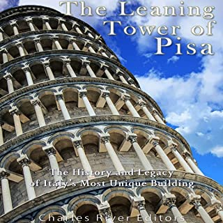 The Leaning Tower of Pisa: The History and Legacy of Italy`s Most Unique Building