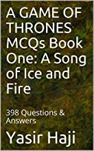 A GAME OF THRONES MCQs Book One: A Song of Ice and Fire: 398 Questions & Answers (A Song of Ice and Fire MCQs 1)
