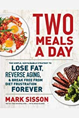 Two Meals a Day: The Simple, Sustainable Strategy to Lose Fat, Reverse Aging, and Break Free from Diet Frustration Forever Kindle Edition