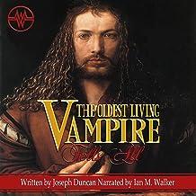 The Oldest Living Vampire Tells All: Revised and Expanded: The Oldest Living Vampire Saga, Book 1