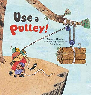 Use a Pulley: Simple Machines–Pulleys (Science Storybooks)