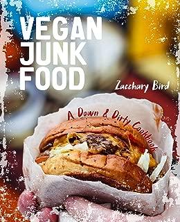Vegan Junk Food: A Down & Dirty Cookbook