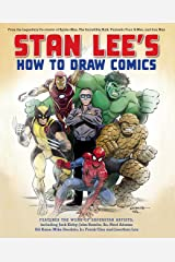 Stan Lee's How to Draw Comics: From the Legendary Creator of Spider-Man, The Incredible Hulk, Fantastic Four, X -Men, and Iron Man Kindle Edition