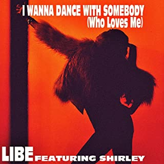I Wanna Dance with Somebody (Who Loves Me) [feat. Shirley]