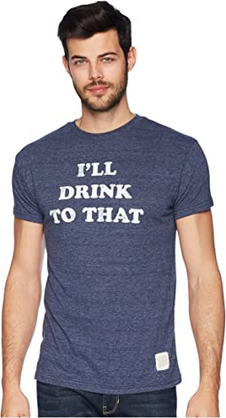 Ill Drink to That Tri-Blend Tee