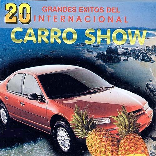 20 Grandes Exitos Del Internacional Carro Show By El Internacional Carro Show On Amazon Music Amazon Com