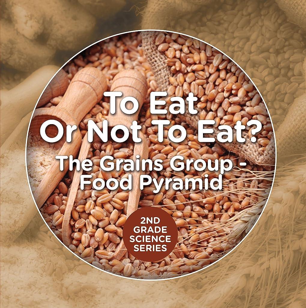 アークいま地下鉄To Eat Or Not To Eat?  The Grains Group - Food Pyramid (2nd Grade Science Series Book 4) (English Edition)