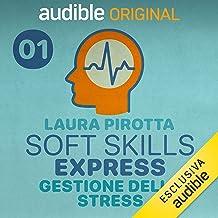 Faccia a faccia con lo stress: Soft Skills Express - Gestione dello stress 1