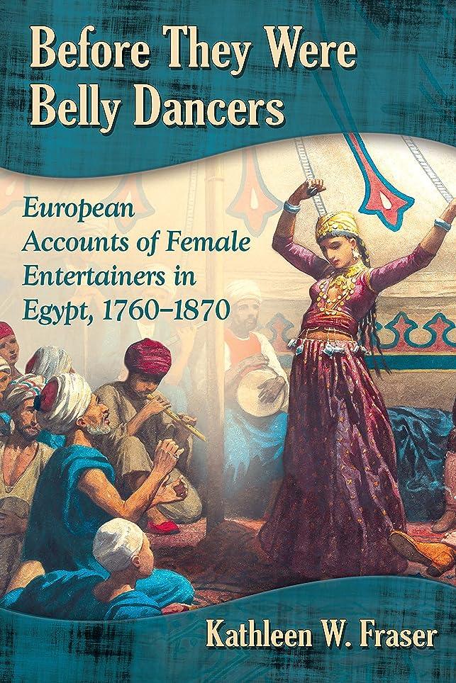 海洋代わりにを立てる底Before They Were Belly Dancers: European Accounts of Female Entertainers in Egypt, 1760-1870 (English Edition)