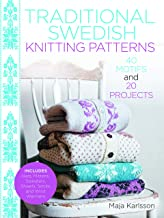 Traditional Swedish Knitting Patterns: 40 Motifs and 20 Projects for Knitters