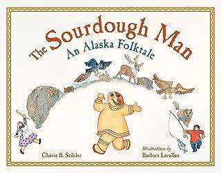 The Sourdough Man: An Alaska Folktale
