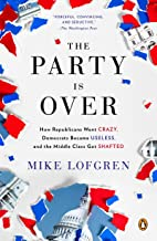 Best The Party Is Over: How Republicans Went Crazy, Democrats Became Useless, and the Middle Class Got Shafted Review