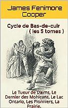 Cycle  de  Bas-de-cuir  ( les  5  tomes ): Le Tueur de Daims,  Le Dernier des Mohicans,  Le Lac Ontario,  Les Pionniers,  La Prairie. (French Edition)