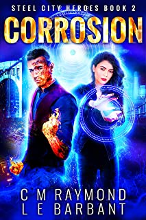 Corrosion: A Superhero Urban Fantasy Thrillride (Steel City Heroes Book 2)