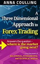 A Three Dimensional Approach To Forex Trading: Using the power of relational, fundamental and technical analysis