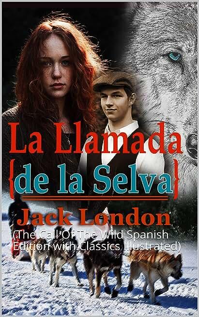 La Llamada de la Selva Jack London: (The Call Of The Wild Spanish Edition with Classics Illustrated)