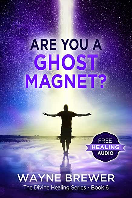 Are You a Ghost Magnet? (The Divine Healing Series Book 6) (English Edition)