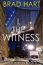 I, The Witness: A Gripping Detective Thriller (Jason Burton Book 1)