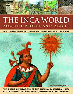 The Inca World: Ancient People & Places: Art, architecture, religion, everyday life and culture: the native civilizations ...