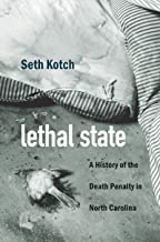 Lethal State: A History of the Death Penalty in North Carolina (Justice, Power, and Politics)