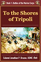 To the Shores of Tripoli (Battles of the Marine Corps Book 1)