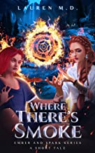 Where There's Smoke : A Sword & Sorcery Epic Fantasy Short Tale (Ember and Spark Series)