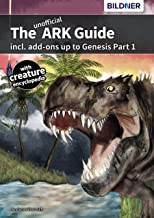 The unofficial ARK Guide: incl. add-ons up to Genesis part 1 (full color) (English Edition)