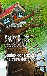 Bosley Builds a Tree House (Bosley construye una casa del árbol) (Adventures of Bosley Bear Book 4)