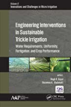 Engineering Interventions in Sustainable Trickle Irrigation: Irrigation Requirements and Uniformity, Fertigation, and Crop Performance (Innovations in Agricultural & Biological Engineering)