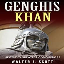 Genghis Khan: History's Greatest Conquerors (Conquerors of the World, Volume 1)